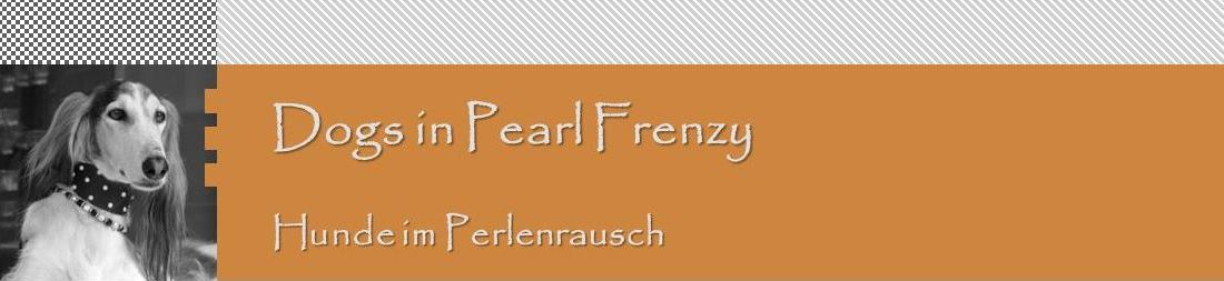 Hunde im Perlenrausch - Dogs in Pearl Frenzy